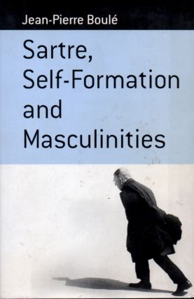 Sartre, Self-Formatiom and Masculinities. Jean Pierre Boule