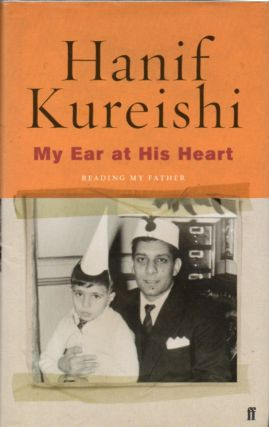 My Ear at His Heart_ Reading My Father. Hanif Kureishi