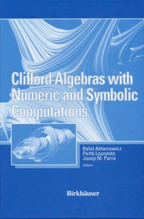 Clifford Algebras with Numeric and Symbolic Computations. Rafal Ablamowicz