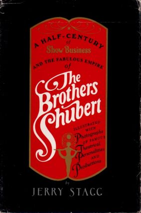 The Brothers Shubert _ A Half-Century of Show Business and the Faboulous Empire. Jerry Stagg