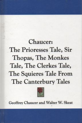 Chaucer: The Prioresses Tale, Sir Thopas, The Monkes Tale, The Clerkes Tale, The Squieres Tale...