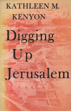 Digging Up Jerusalem. Kathleen M. Kenyon