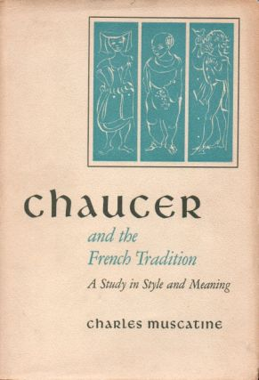 Chaucer and the French Tradition _ A Study in Style and Meaning. Charles Muscatine
