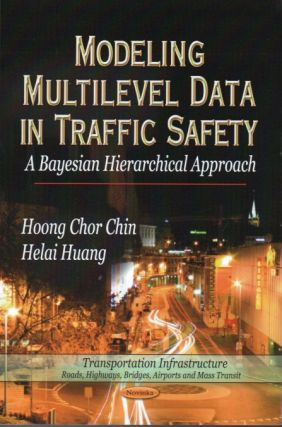 Modeling Multilevel Data In Traffic Safety_ A Bayesian Hierarchical Approach. Hoong Chor Chin,...