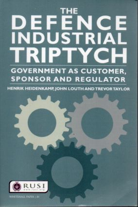 The Defence Industrial Triptych_ Government As Customer, Sponsor And Regulator. Henrik Heidenkamp
