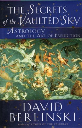 The Secrets of the Vaulted Sky_ Astrology and the Art of Prediction. David Berlinski