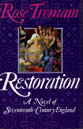 Restoration _ A Novel of Seventeenth-Century England. Rose Tremain