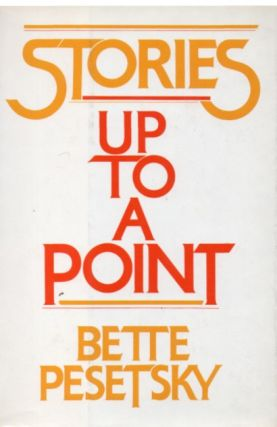 Stories_ Up to a Point. Bette Pesetsky