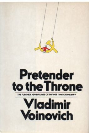 Pretender to the Throne_ The Further Adventures of Private Ivan Chonkin. Vladimir Voinovich