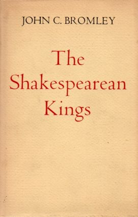 The Shakespearean Kings. John C. Bromley