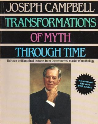 Transformations of Myth Through Time_ Thireen brilliant final lectures from the renowned master...