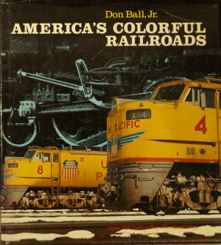 America's Colorful Railroads. Don Ball Jr