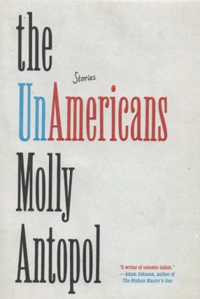 the UnAmericans_ Stories. Molly Antopol