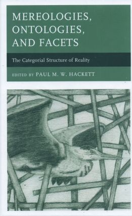 Mereologies, Ontologies, And Facets_ The Categorical Structure of Reality. Paul M. W. Hackett