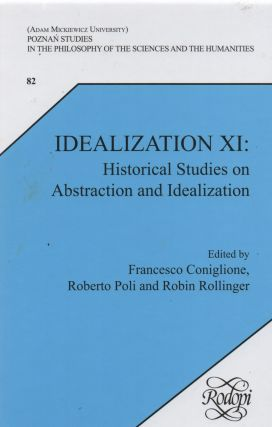 Idealization XI: Historical Studies on Abstraction and Idealization. Francesco Coniglione,...