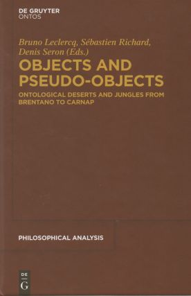 Objects and Psuedo-Objects_ Ontological Deserts and Jungles from Brentano to Carnap. Bruno...