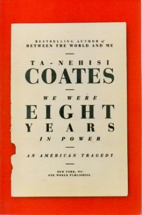 We Were Eight Years In Power _ An American Tragedy. Coates Ta-Nehisi