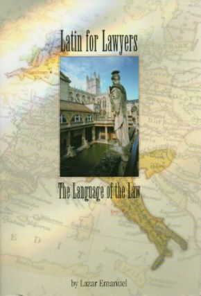 Latin For Lawyers _ The Language of the Law. Lazar Emanuel
