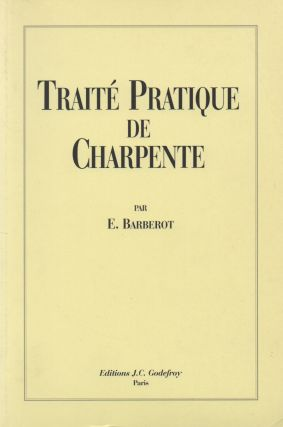 Traite Pratique de Charpente. E. Barberot