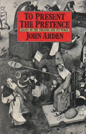 To Present the Pretence_ Essays on the Theatre and its Public_ (including two essays written in...