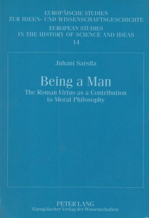 Being a Man_ The Roman Virtus as a Contribution to Moral Philosophy. Juhani Sasila