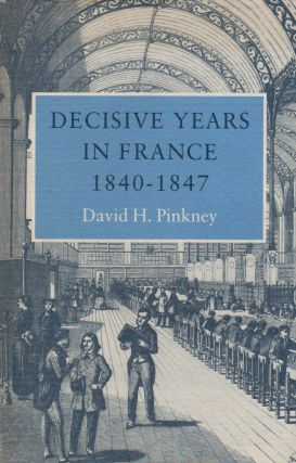 Decisive Years in France_ 1840--1847