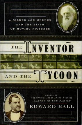 The Inventor and the Tycoon _ A Gilded Age Murder and the Birth of Moving Pictures. Edward Ball