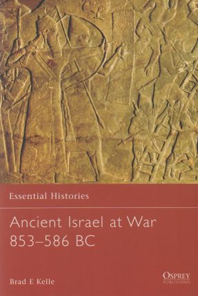 Ancient Israel at War_ 853-586 BC. Brad E. Kelle