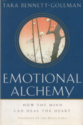 Emotional Alchemy_ How the Mind Can Heal the Heart. Tara Bennett-Goleman, Dalai Lama, foreword