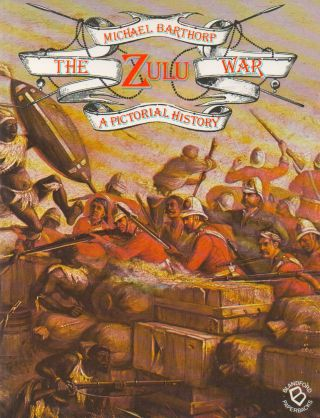 The Zulu War_ A Pictorial History. Michael Barthorp