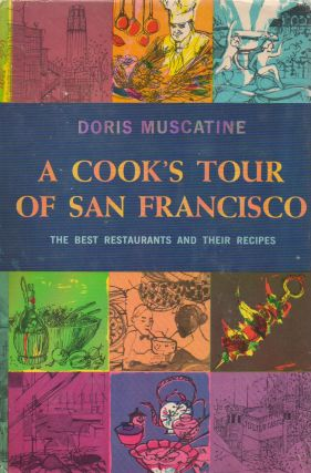 A Cook's Tour of San Francisco_ The Best Restaurants and Their Recipes. Muscatine. Doris, Carolyn...