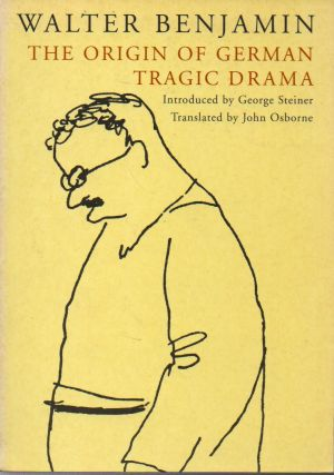 The Origin of German Tragic Drama. Walter Benjamin, George Steiner, John Osborne, intro, trans