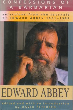 Confessions of a Barbarian_ Selections from the Journals of Edward Abbey, 1951-1989. eds, intro,...
