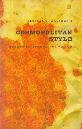 Cosmopolitan Style_ Modernism Beyond the Nation. Rebecca L. Walkowitz