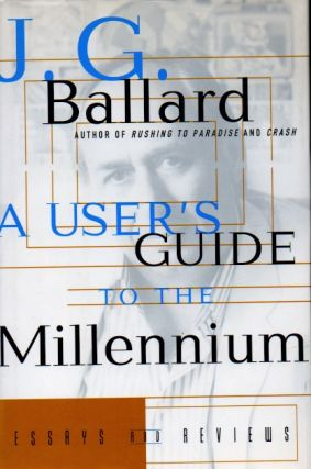 A User's Guide to the Millennium _ Essays and Reviews. J. G. Ballard
