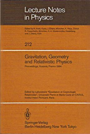Gravitation, Geometry , and Relativistic Physics: Proceedings, Aussois, France 1984 (Lecture...