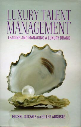 Luxury Talent Management _ Leading and Managing a Luxury Brand. Michel Gutsatz, Gilles Auguste