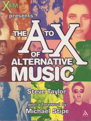 The A to X of Alternative Music. Steve Taylor, Michael Stipe, foreword
