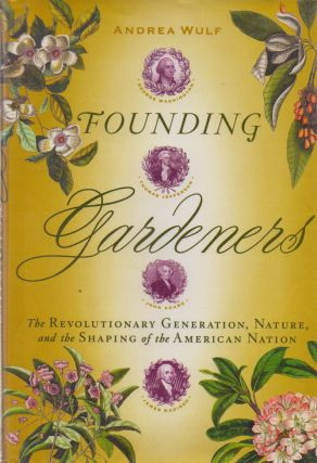 Founding Gardeners_ The Revolutionary Generation, Nature, and the Shaping of the American Nation....