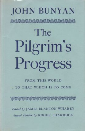 The Pilgrim's Progress_ from this World to That which is to Come. John Bunyan, James Blanton Wharey