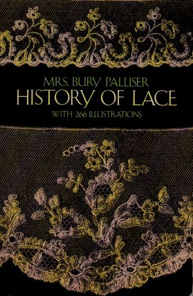 History of Lace _ With 266 Illustrations. Bury Palliser