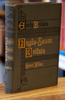 Anglo-Saxon Britain_ Early Britain. Grant Allen
