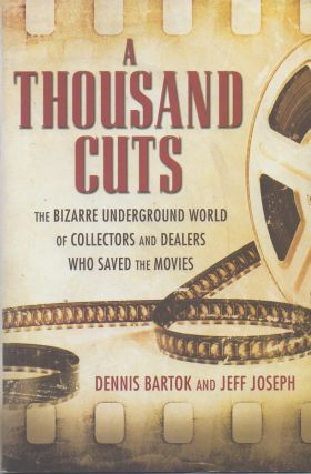A Thousand Cuts_ Yhe Bizarre Underground World of Collectors and Dealers Who Saved the Movies....