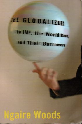 The Globalizers _ The IMF, The World Bank, and Their Borrowers. Ngaire Woods