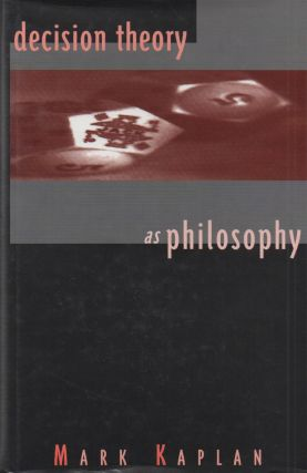 Decision Theory as Philosophy. Mark Kaplan