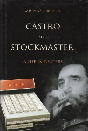 Castro and Stockmaster _ A Life in Reuters. Michael Nelson