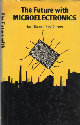The Future with Microelectronics. Iann Barron, Curnow Ray