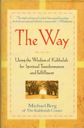The Way, Using the Wisdom of Kabbalah for Spiritual Transformation and Fulfillment. Michael Berg