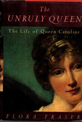 The Unruly Queen _ The Life of Queen Caroline. Flora Fraser