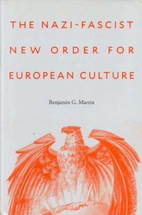 The Nazi-Fascist New Order for European Culture. Benjamin G. Martin